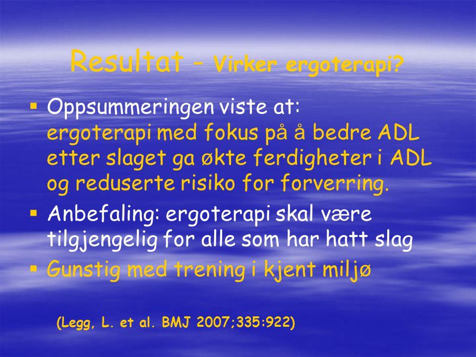 Resultat - Virker ergoterapi?   Oppsummeringen viste at: ergoterapi med fokus p å å bedre ADL etter slaget ga ø kte ferdigheter i ADL og reduserte r