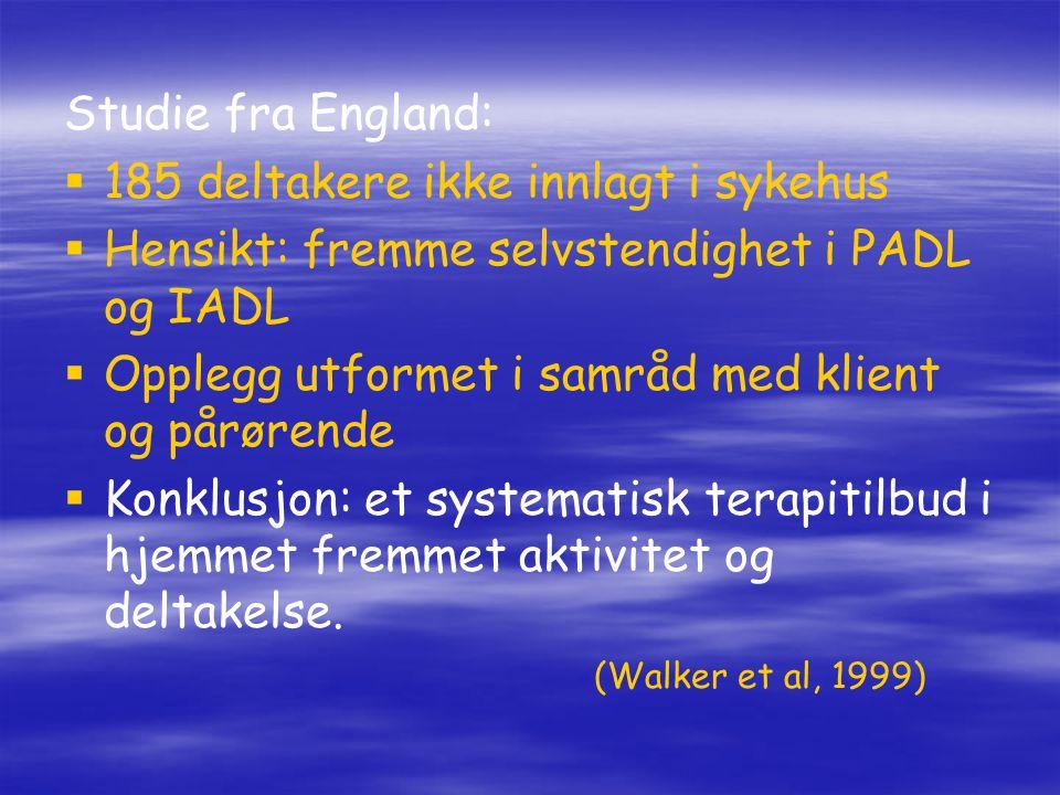 Studie fra England:   185 deltakere ikke innlagt i sykehus   Hensikt: fremme selvstendighet i PADL og IADL   Opplegg utformet i samråd med klien