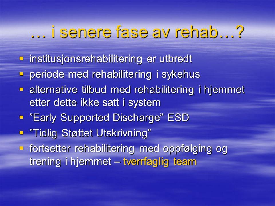 … i senere fase av rehab…?  institusjonsrehabilitering er utbredt  periode med rehabilitering i sykehus  alternative tilbud med rehabilitering i hj