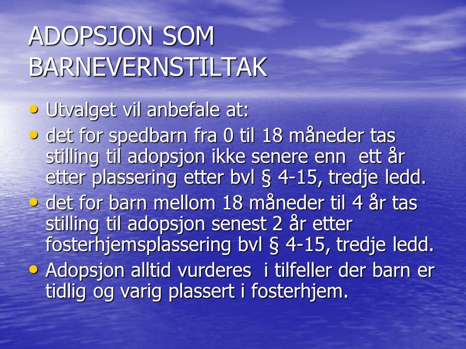 • Utvalget vil anbefale at: • det for spedbarn fra 0 til 18 måneder tas stilling til adopsjon ikke senere enn ett år etter plassering etter bvl § 4-15, tredje ledd.