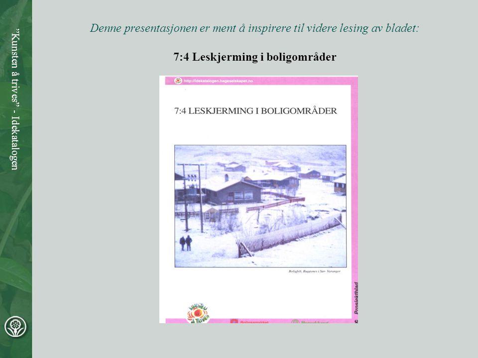 Denne presentasjonen er ment å inspirere til videre lesing av bladet: 7:4 Leskjerming i boligområder Kunsten å trives - Idekatalogen