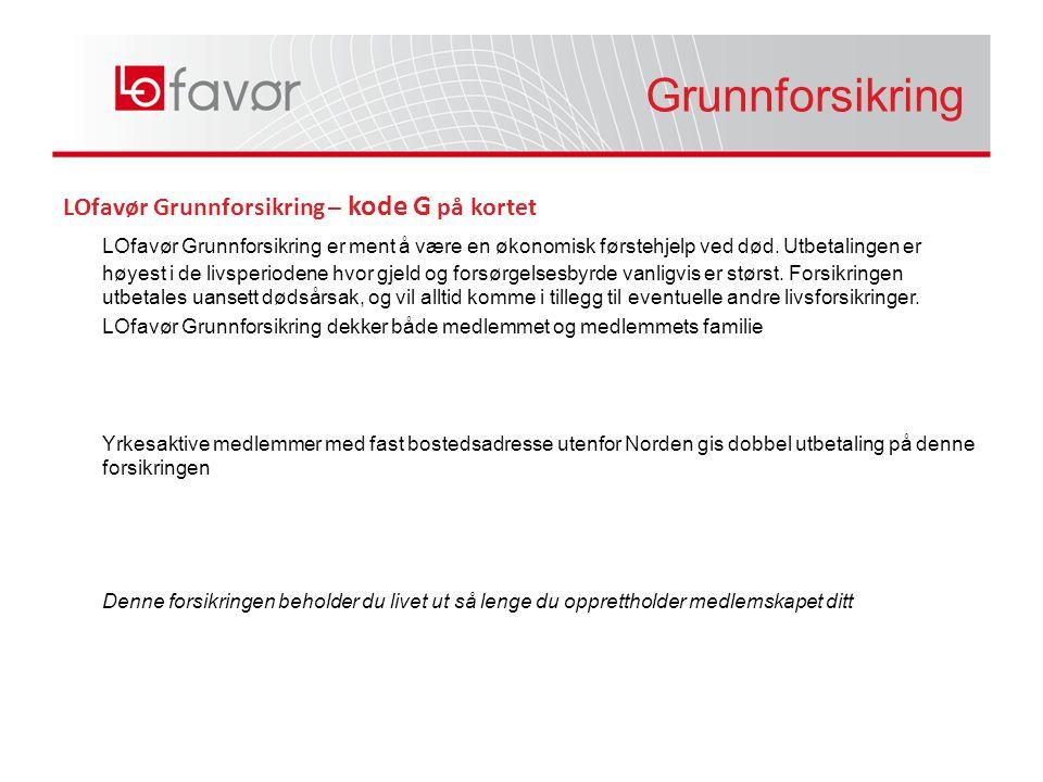 LOfavør Grunnforsikring – kode G på kortet LOfavør Grunnforsikring er ment å være en økonomisk førstehjelp ved død.