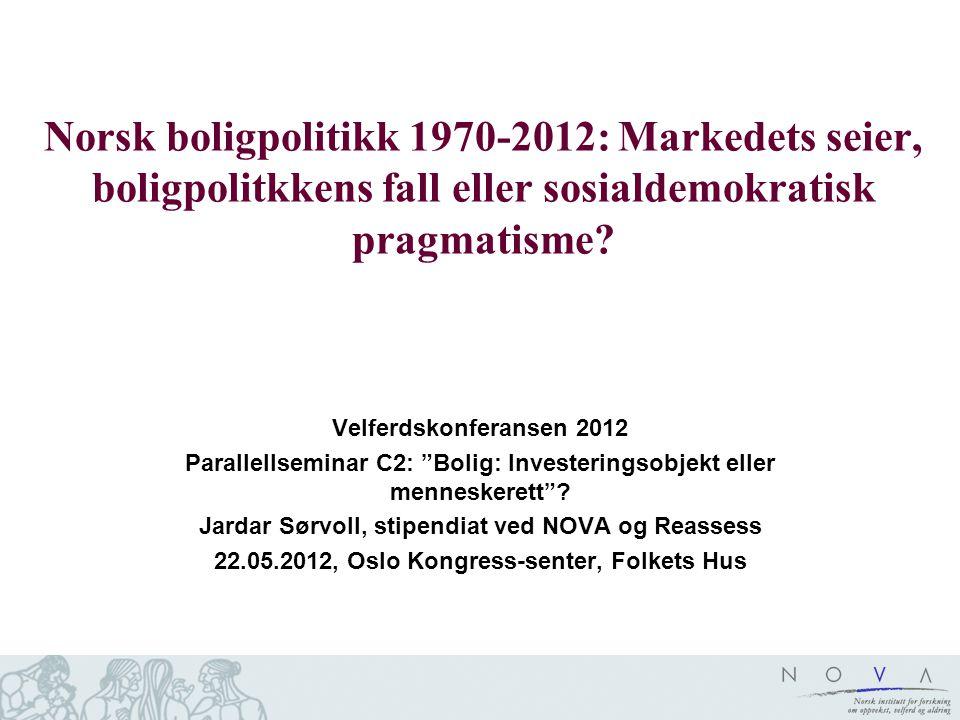 Norsk boligpolitikk 1970-2012: Markedets seier, boligpolitkkens fall eller sosialdemokratisk pragmatisme.