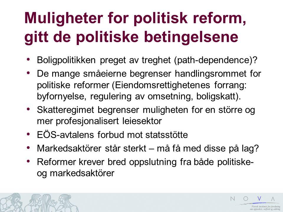 Muligheter for politisk reform, gitt de politiske betingelsene • Boligpolitikken preget av treghet (path-dependence).