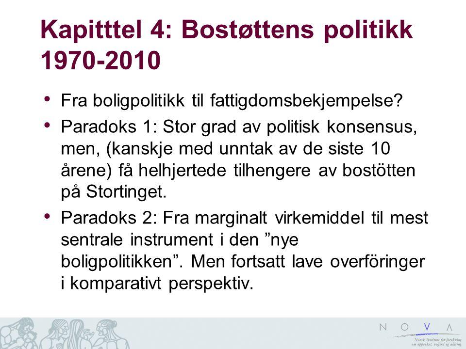 Kapitttel 4: Bostøttens politikk 1970-2010 • Fra boligpolitikk til fattigdomsbekjempelse.
