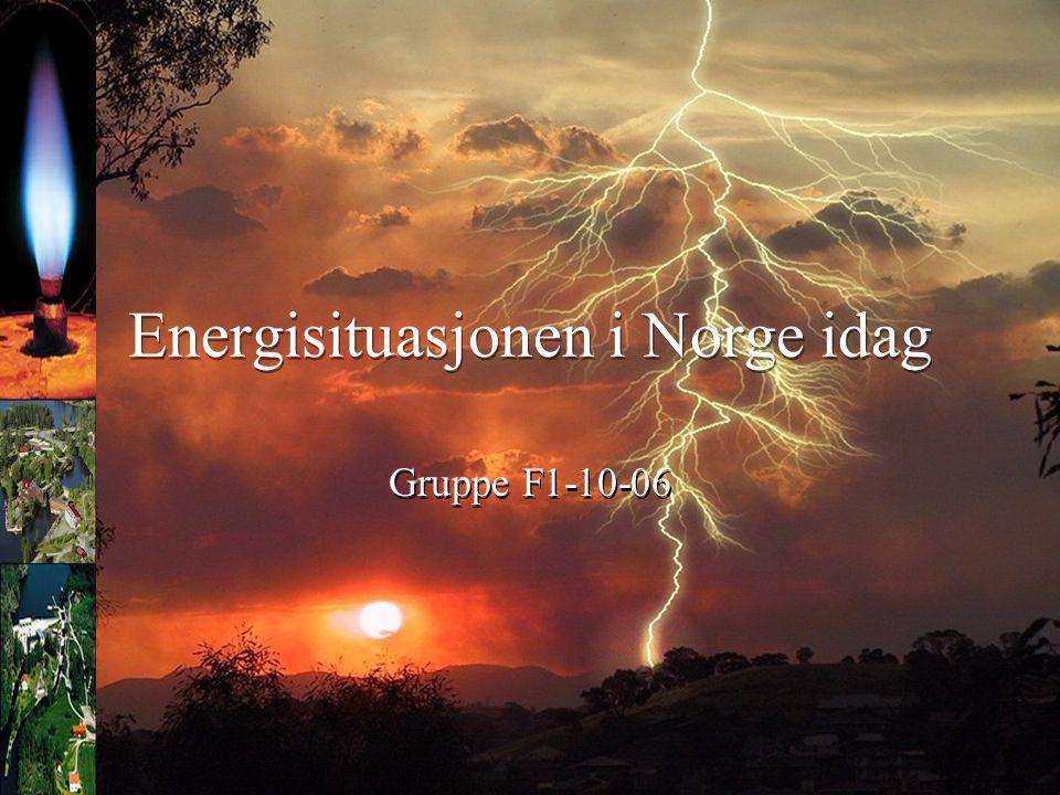 Energisituasjonen i Norge idag Gruppe F1-10-06