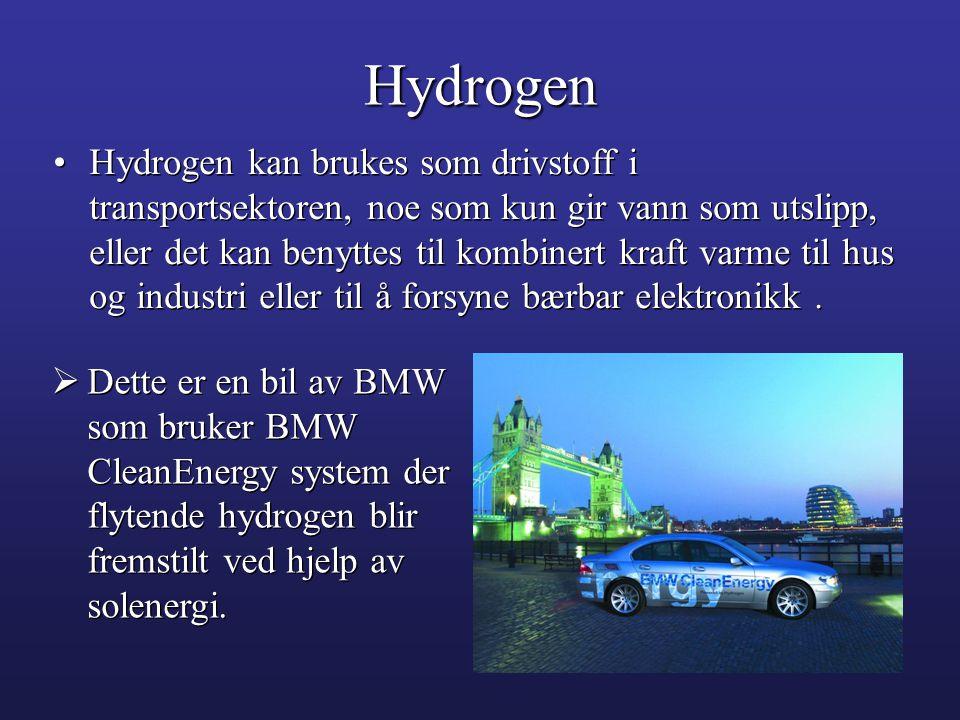 •Hydrogen kan brukes som drivstoff i transportsektoren, noe som kun gir vann som utslipp, eller det kan benyttes til kombinert kraft varme til hus og