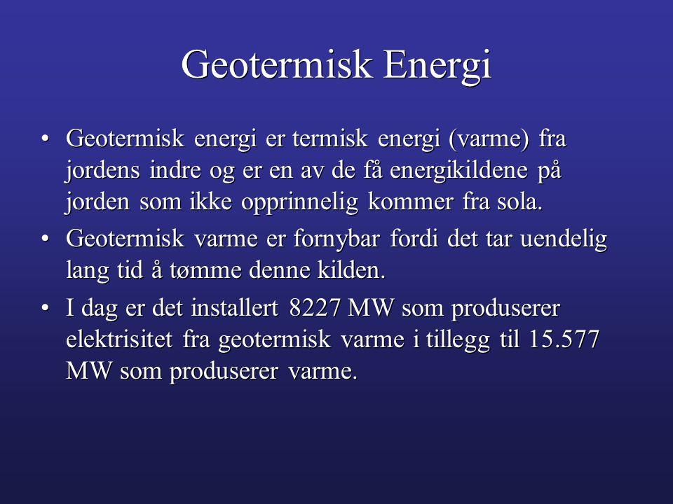 Geotermisk Energi •Geotermisk energi er termisk energi (varme) fra jordens indre og er en av de få energikildene på jorden som ikke opprinnelig kommer