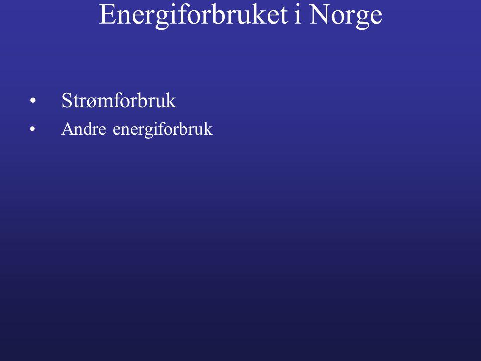 Energiforbruket i Norge •Strømforbruk •Andre energiforbruk