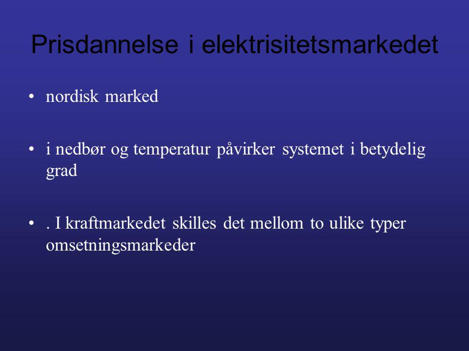 Prisdannelse i elektrisitetsmarkedet •nordisk marked •i nedbør og temperatur påvirker systemet i betydelig grad •. I kraftmarkedet skilles det mellom