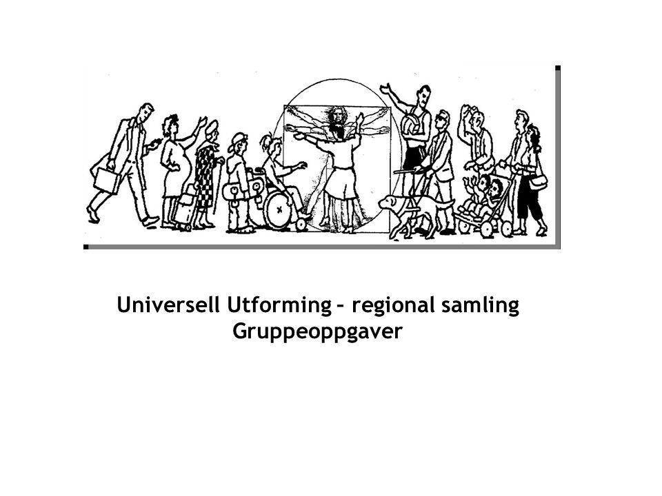 Universell Utforming – regional samling Gruppeoppgaver
