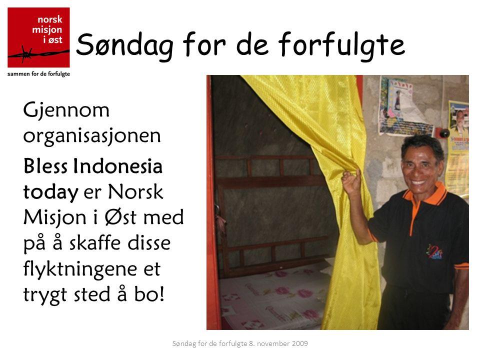 Søndag for de forfulgte Gjennom organisasjonen Bless Indonesia today er Norsk Misjon i Øst med på å skaffe disse flyktningene et trygt sted å bo.