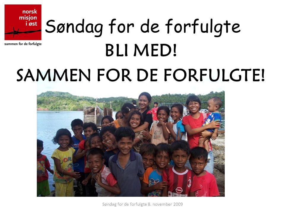 Søndag for de forfulgte BLI MED! SAMMEN FOR DE FORFULGTE! Søndag for de forfulgte 8. november 2009