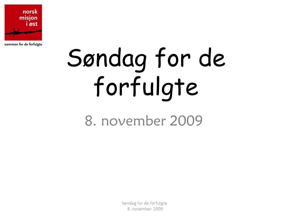 Søndag for de forfulgte 8. november 2009 Søndag for de forfulgte 8. november 2009
