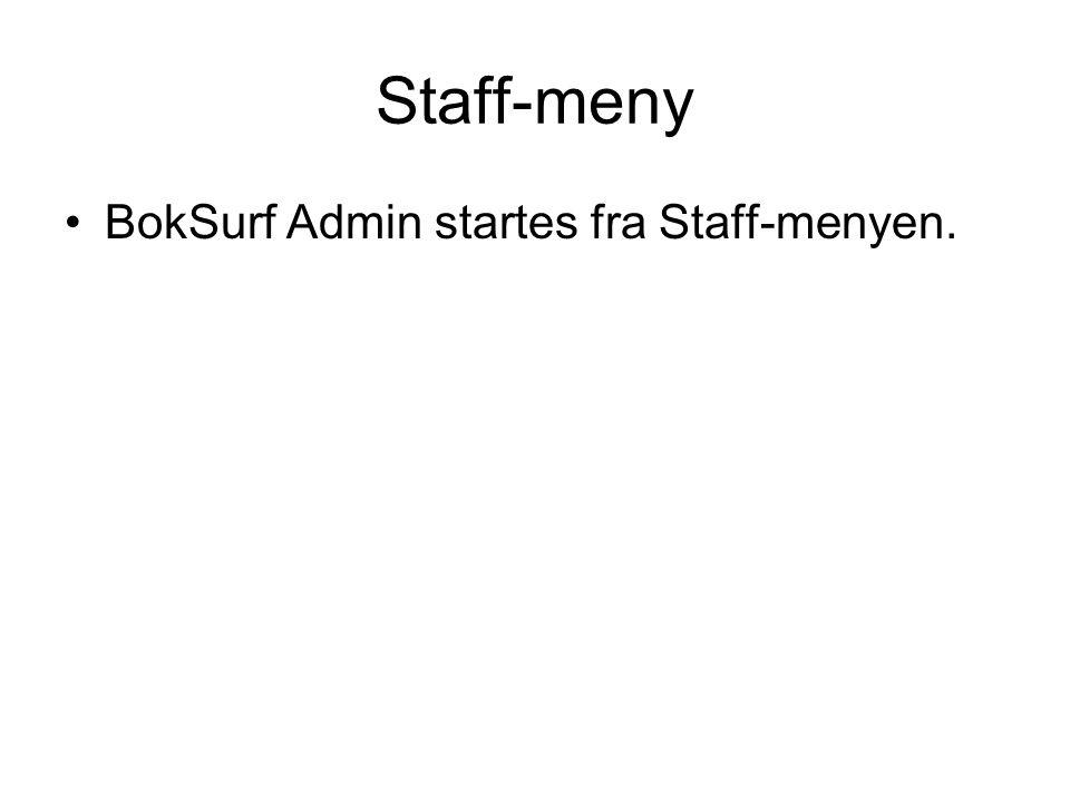 Staff-meny •BokSurf Admin startes fra Staff-menyen.