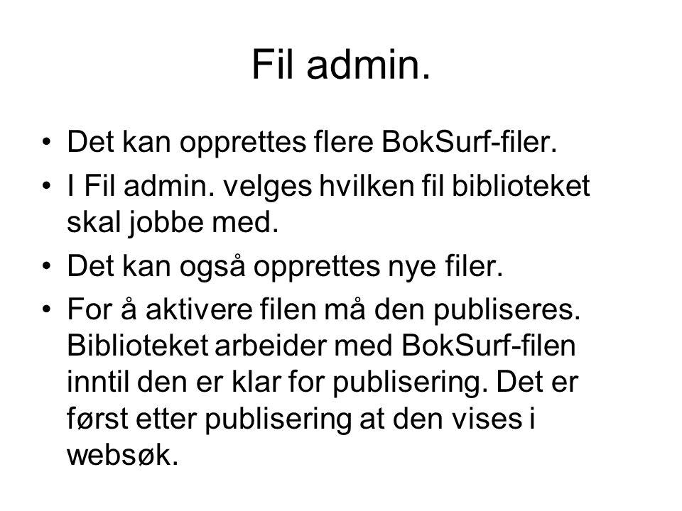 Fil admin. •Det kan opprettes flere BokSurf-filer. •I Fil admin. velges hvilken fil biblioteket skal jobbe med. •Det kan også opprettes nye filer. •Fo