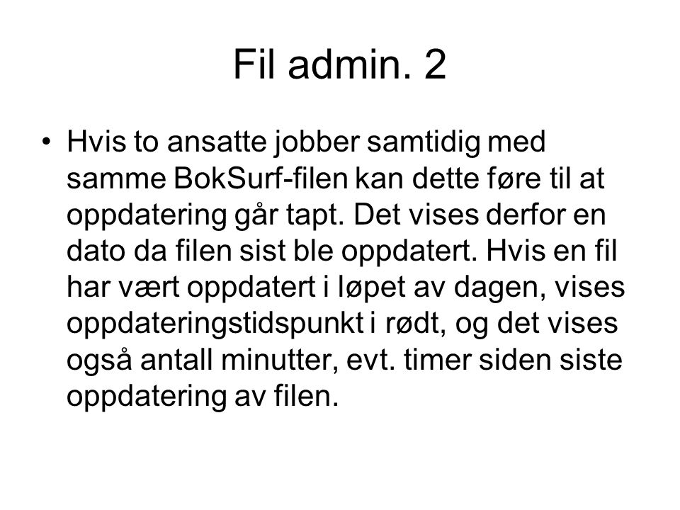 Fil admin. 2 •Hvis to ansatte jobber samtidig med samme BokSurf-filen kan dette føre til at oppdatering går tapt. Det vises derfor en dato da filen si