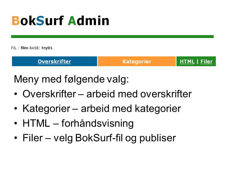 Meny med følgende valg: •Overskrifter – arbeid med overskrifter •Kategorier – arbeid med kategorier •HTML – forhåndsvisning •Filer – velg BokSurf-fil og publiser
