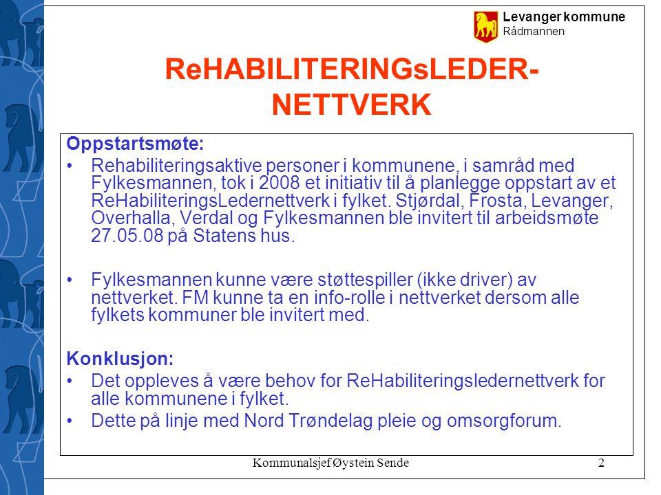 Levanger kommune Rådmannen Kommunalsjef Øystein Sende2 ReHABILITERINGsLEDER- NETTVERK Oppstartsmøte: •Rehabiliteringsaktive personer i kommunene, i sa