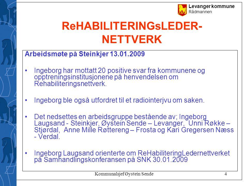 Levanger kommune Rådmannen Kommunalsjef Øystein Sende4 ReHABILITERINGsLEDER- NETTVERK Arbeidsmøte på Steinkjer 13.01.2009 •Ingeborg har mottatt 20 pos