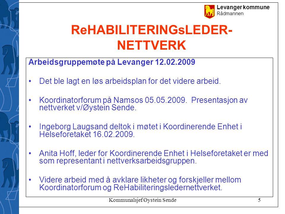 Levanger kommune Rådmannen Kommunalsjef Øystein Sende5 ReHABILITERINGsLEDER- NETTVERK Arbeidsgruppemøte på Levanger 12.02.2009 •Det ble lagt en løs ar