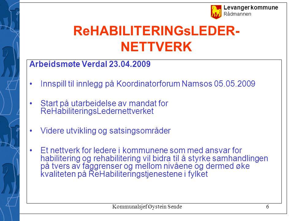 Levanger kommune Rådmannen Kommunalsjef Øystein Sende6 ReHABILITERINGsLEDER- NETTVERK Arbeidsmøte Verdal 23.04.2009 •Innspill til innlegg på Koordinat