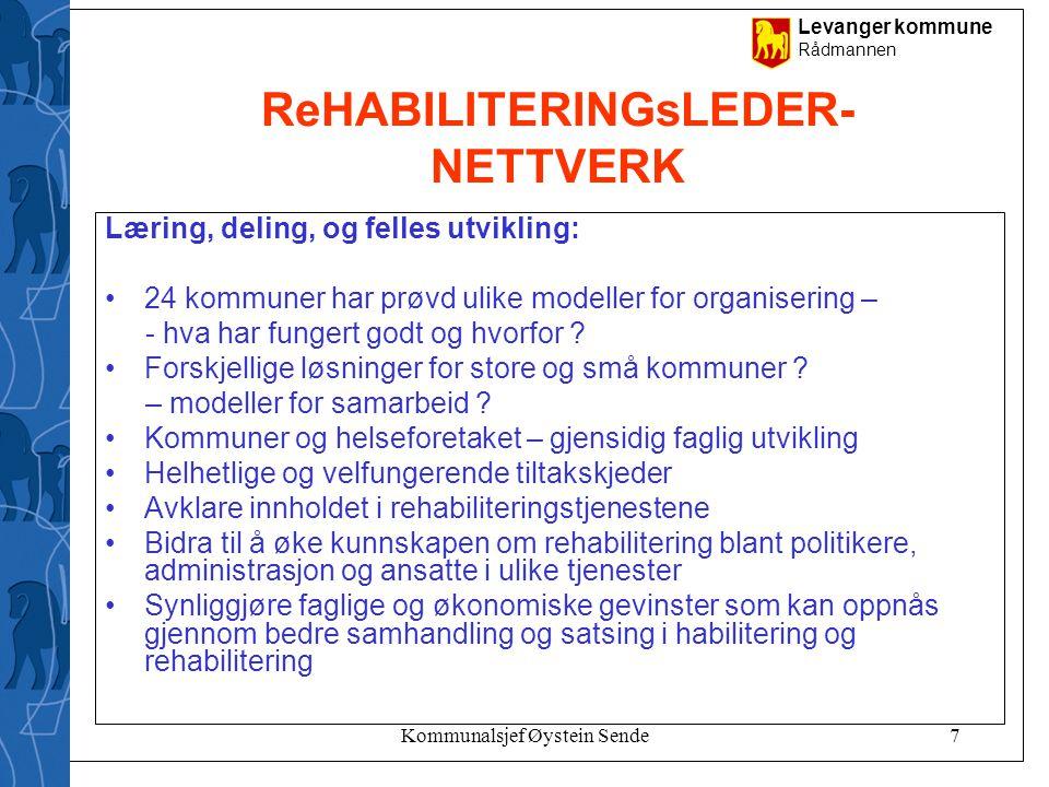 Levanger kommune Rådmannen Kommunalsjef Øystein Sende7 ReHABILITERINGsLEDER- NETTVERK Læring, deling, og felles utvikling: •24 kommuner har prøvd ulik