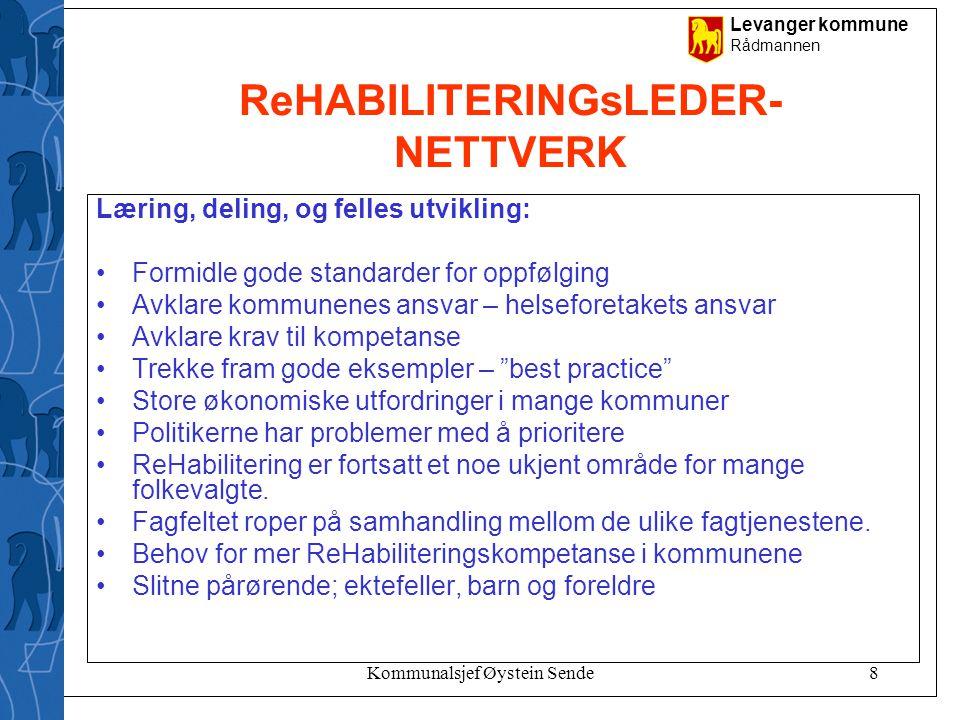 Levanger kommune Rådmannen Kommunalsjef Øystein Sende8 ReHABILITERINGsLEDER- NETTVERK Læring, deling, og felles utvikling: •Formidle gode standarder f