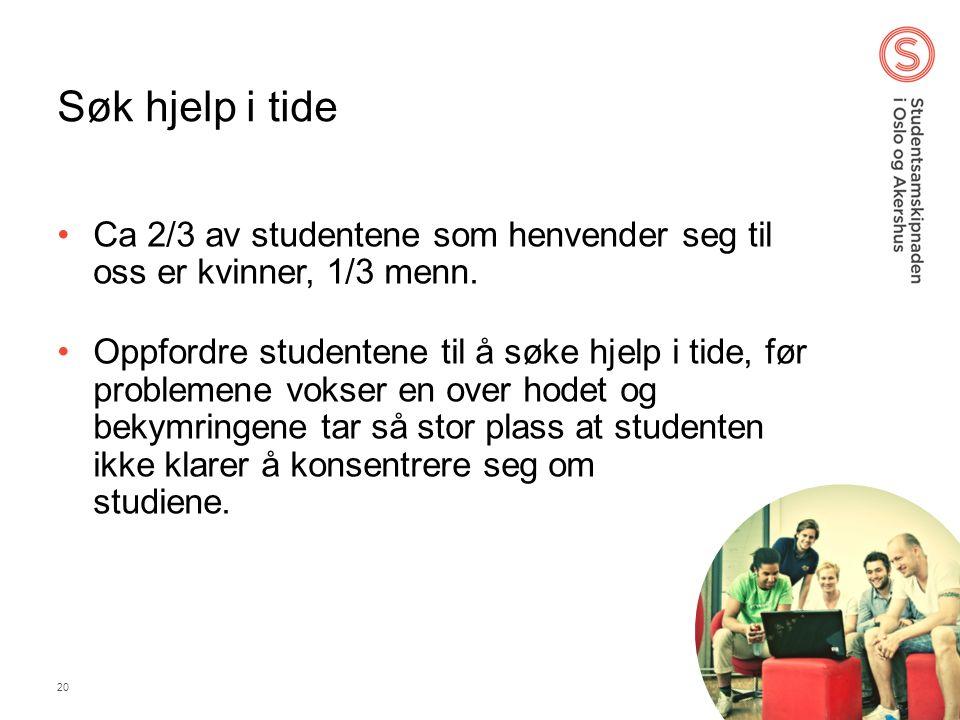 28.06.2014 SiO 20 Søk hjelp i tide •Ca 2/3 av studentene som henvender seg til oss er kvinner, 1/3 menn.