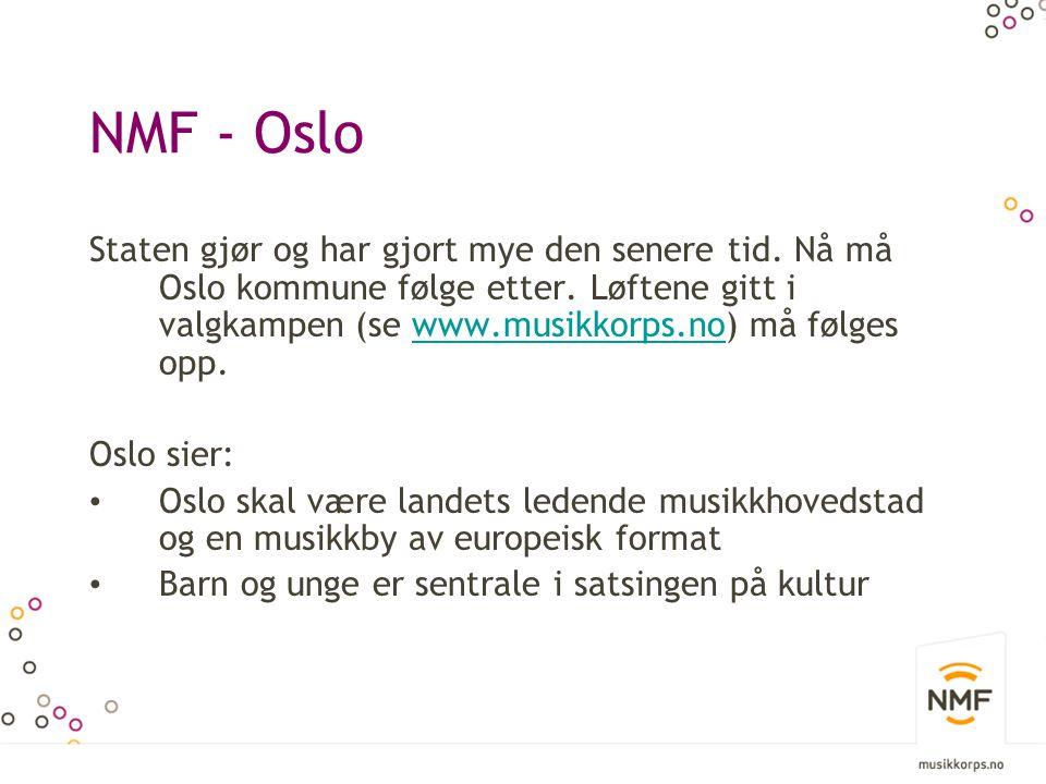 NMF - Oslo Staten gjør og har gjort mye den senere tid. Nå må Oslo kommune følge etter. Løftene gitt i valgkampen (se www.musikkorps.no) må følges opp
