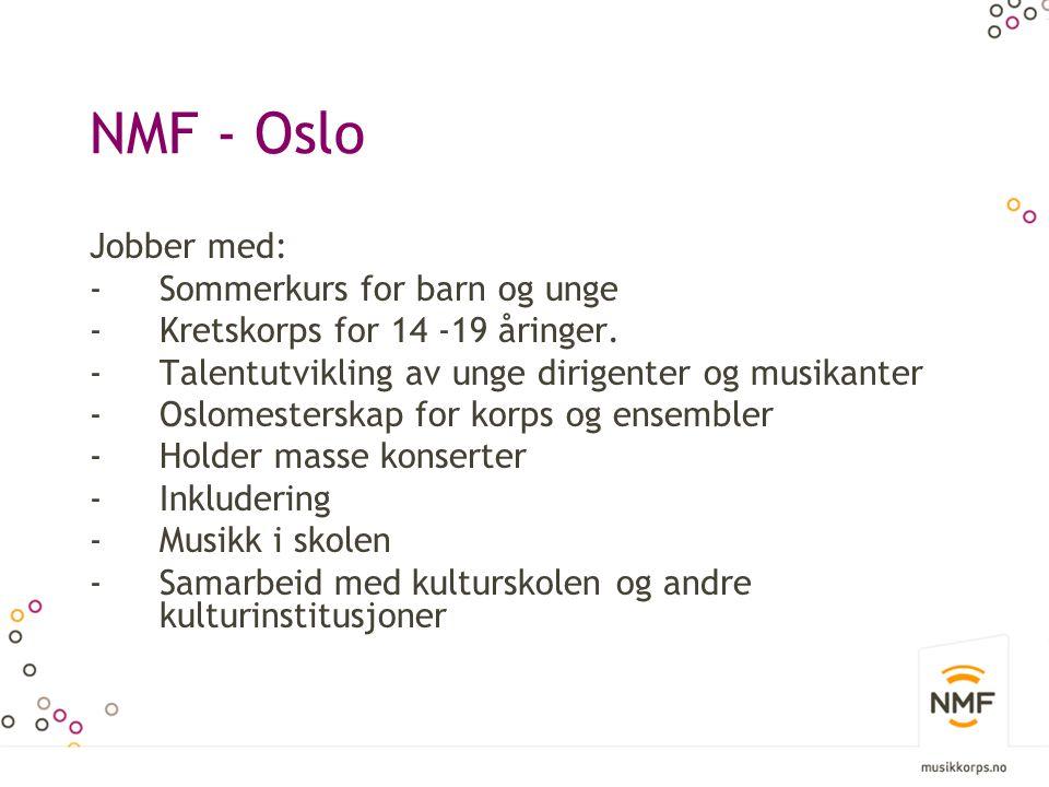 NMF - Oslo Jobber med: -Sommerkurs for barn og unge -Kretskorps for 14 -19 åringer. -Talentutvikling av unge dirigenter og musikanter -Oslomesterskap