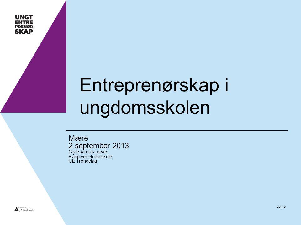 ue.no Ungt Entreprenørskap - UE •Ungt Entreprenørskap (UE) er en ideell, landsomfattende organisasjon som i samspill med skoleverket, næringslivet og andre aktører jobber for å utvikle barn og ungdoms kreativitet, skaperglede og tro på seg selv.
