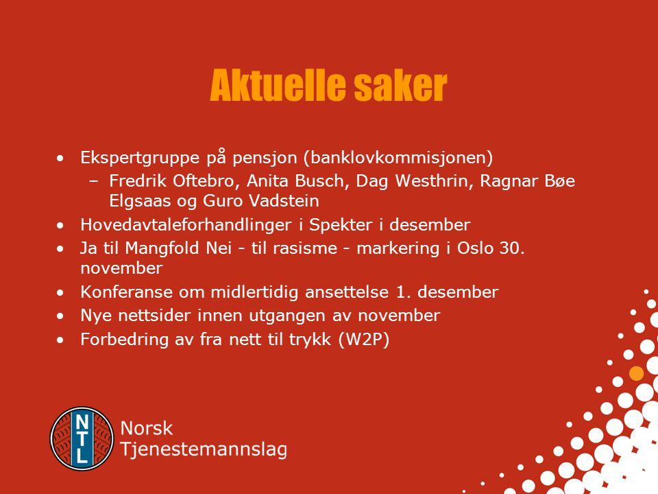 Aktuelle saker •Ekspertgruppe på pensjon (banklovkommisjonen) –Fredrik Oftebro, Anita Busch, Dag Westhrin, Ragnar Bøe Elgsaas og Guro Vadstein •Hoveda
