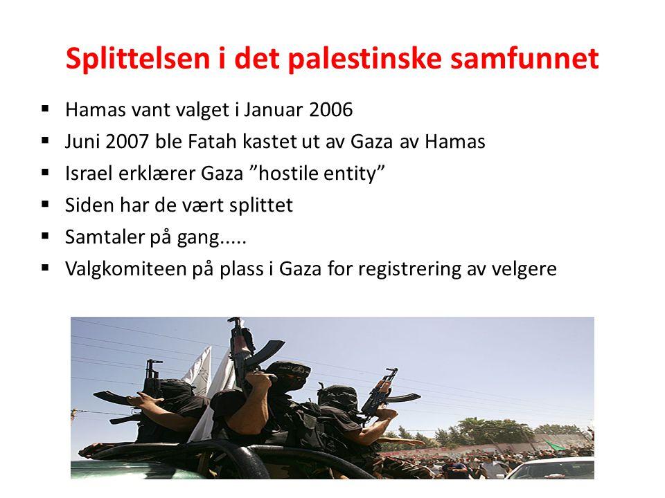 Splittelsen i det palestinske samfunnet  Hamas vant valget i Januar 2006  Juni 2007 ble Fatah kastet ut av Gaza av Hamas  Israel erklærer Gaza hostile entity  Siden har de vært splittet  Samtaler på gang.....