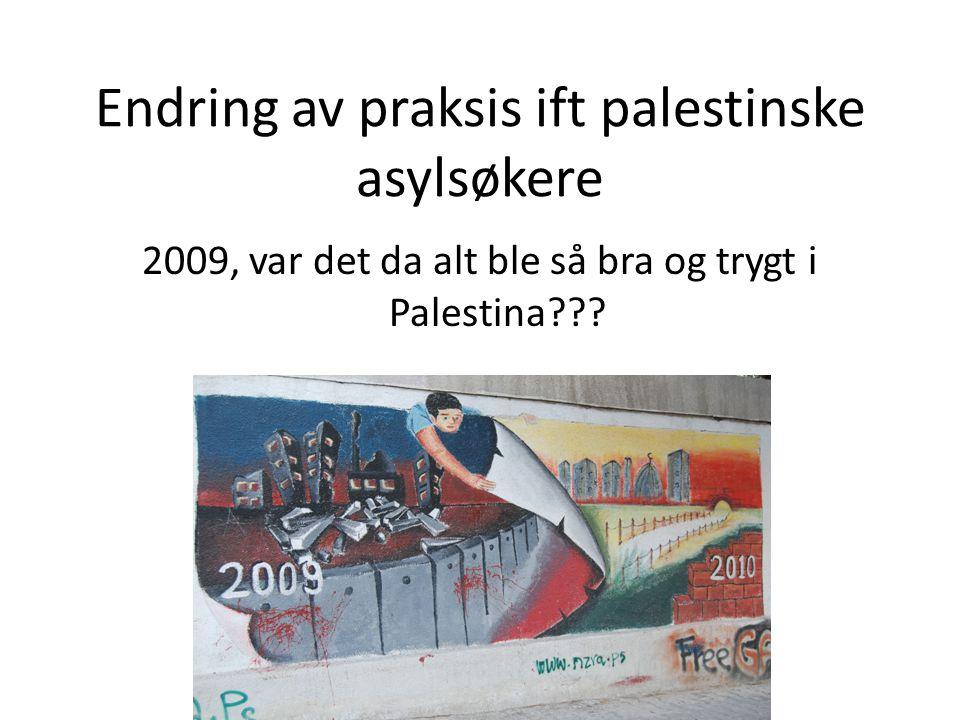 Endring av praksis ift palestinske asylsøkere 2009, var det da alt ble så bra og trygt i Palestina