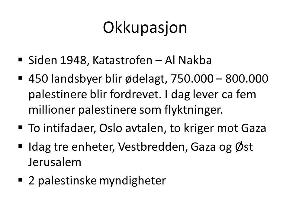 Okkupasjon  Siden 1948, Katastrofen – Al Nakba  450 landsbyer blir ødelagt, 750.000 – 800.000 palestinere blir fordrevet.