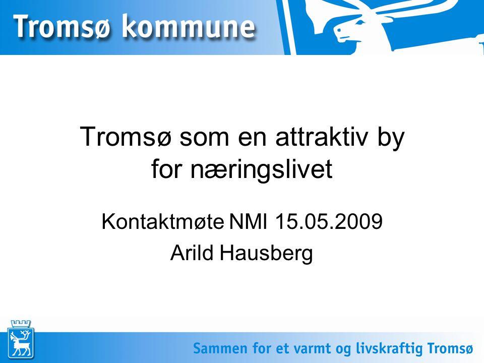 Tromsø som en attraktiv by for næringslivet Kontaktmøte NMI 15.05.2009 Arild Hausberg
