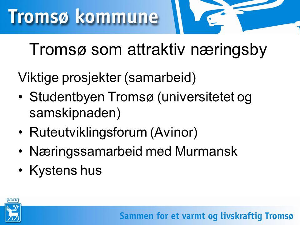Tromsø som attraktiv næringsby Viktige prosjekter (samarbeid) •Studentbyen Tromsø (universitetet og samskipnaden) •Ruteutviklingsforum (Avinor) •Næringssamarbeid med Murmansk •Kystens hus
