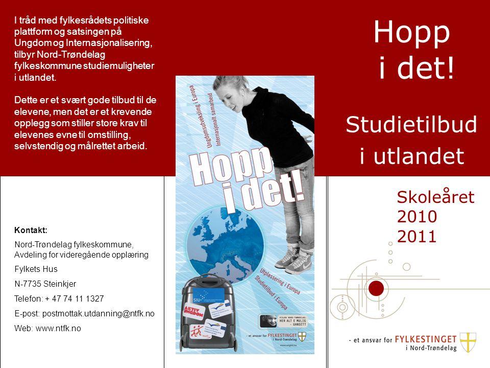 Hopp i det! Studietilbud i utlandet I tråd med fylkesrådets politiske plattform og satsingen på Ungdom og Internasjonalisering, tilbyr Nord-Trøndelag