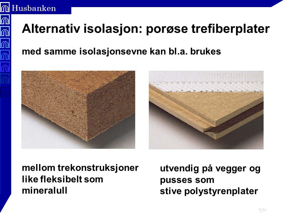Side 13 Husbanken Alternativ isolasjon: porøse trefiberplater med samme isolasjonsevne kan bl.a. brukes mellom trekonstruksjoner like fleksibelt som m