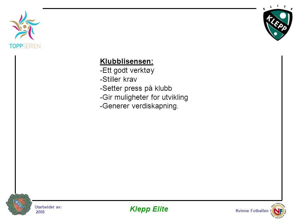 Kvinne Fotballen Klepp Elite Utarbeidet av: 2008 Klubblisensen: -Ett godt verktøy -Stiller krav -Setter press på klubb -Gir muligheter for utvikling -Generer verdiskapning.