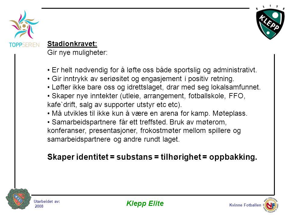 Kvinne Fotballen Klepp Elite Utarbeidet av: 2008 Stadionkravet: Gir nye muligheter: • Er helt nødvendig for å løfte oss både sportslig og administrati