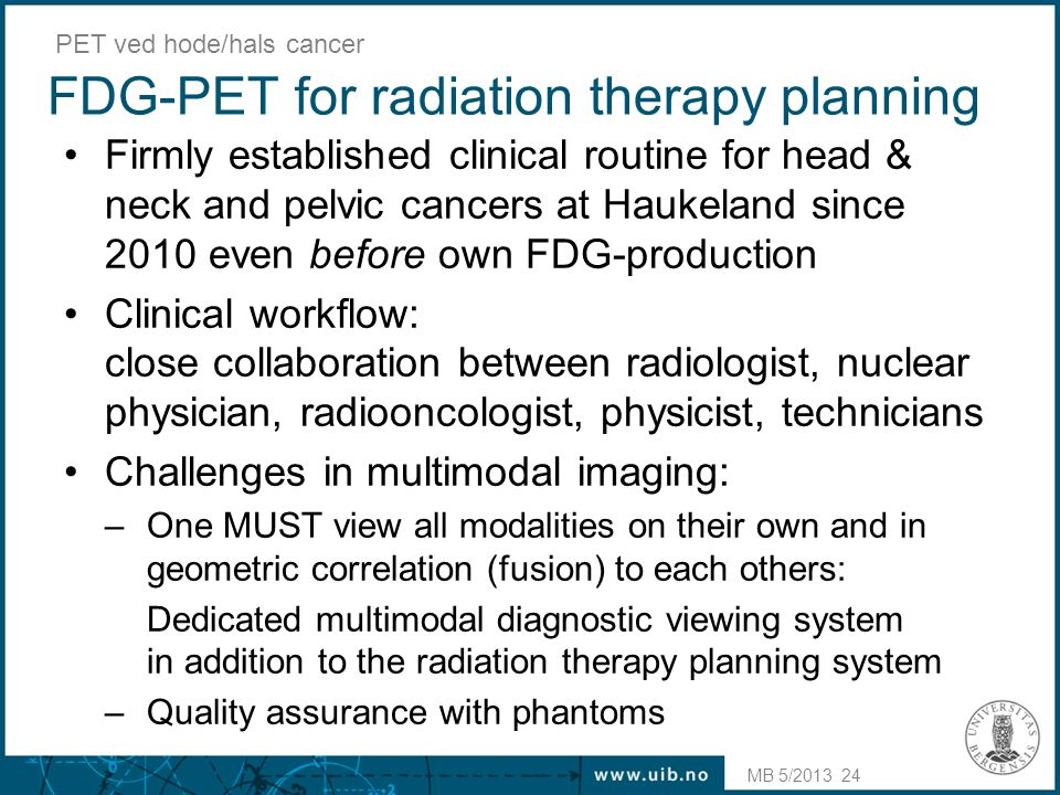 FDG-PET for radiation therapy planning •Firmly established clinical routine for head & neck and pelvic cancers at Haukeland since 2010 even before own