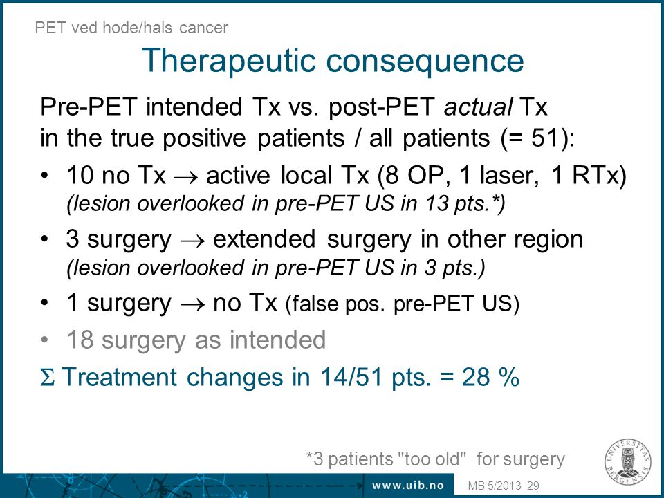 Therapeutic consequence Pre-PET intended Tx vs. post-PET actual Tx in the true positive patients / all patients (= 51): •10 no Tx  active local Tx (8