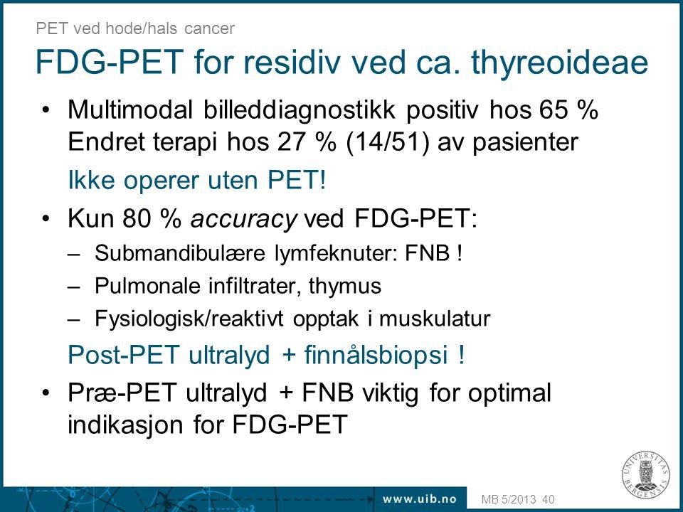 FDG-PET for residiv ved ca. thyreoideae •Multimodal billeddiagnostikk positiv hos 65 % Endret terapi hos 27 % (14/51) av pasienter Ikke operer uten PE