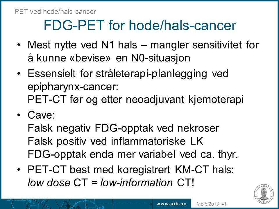 FDG-PET for hode/hals-cancer •Mest nytte ved N1 hals – mangler sensitivitet for å kunne «bevise» en N0-situasjon •Essensielt for stråleterapi-planlegg