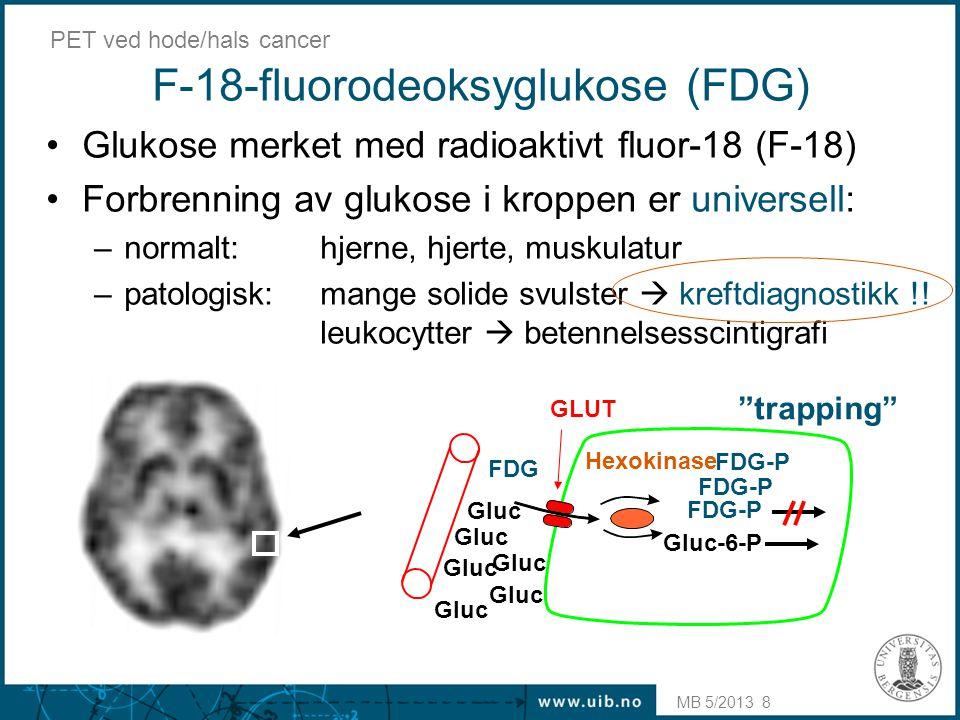 MB 5/2013 PET ved hode/hals cancer 9 Indikasjoner for F18-FDG: Onkologi •Hode/halskreft 1,2 •Thyreoidea 1 •Øsofagus 1,2 •Lungecancer (non-small-cell) 1,2 •Kolon/rektum 1,2 •Lymfom 1,2 •Melanom 1,2 1 Reske (2001) Eur J Nucl Med 28:1707-23 2 http://www.cms.hhs.gov Fletcher (2008) J Nucl Med 49:480-508 •flere andre indikasjoner: seminom, osteosarkom…