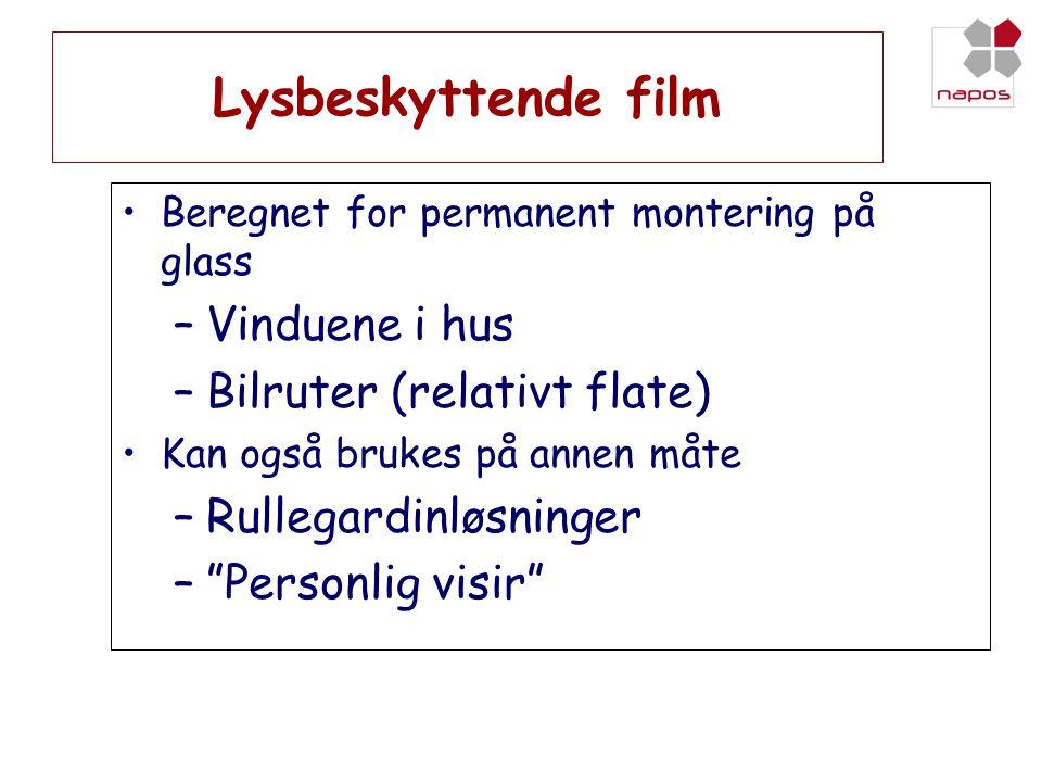 Lysbeskyttende film •Beregnet for permanent montering på glass –Vinduene i hus –Bilruter (relativt flate) •Kan også brukes på annen måte –Rullegardinl