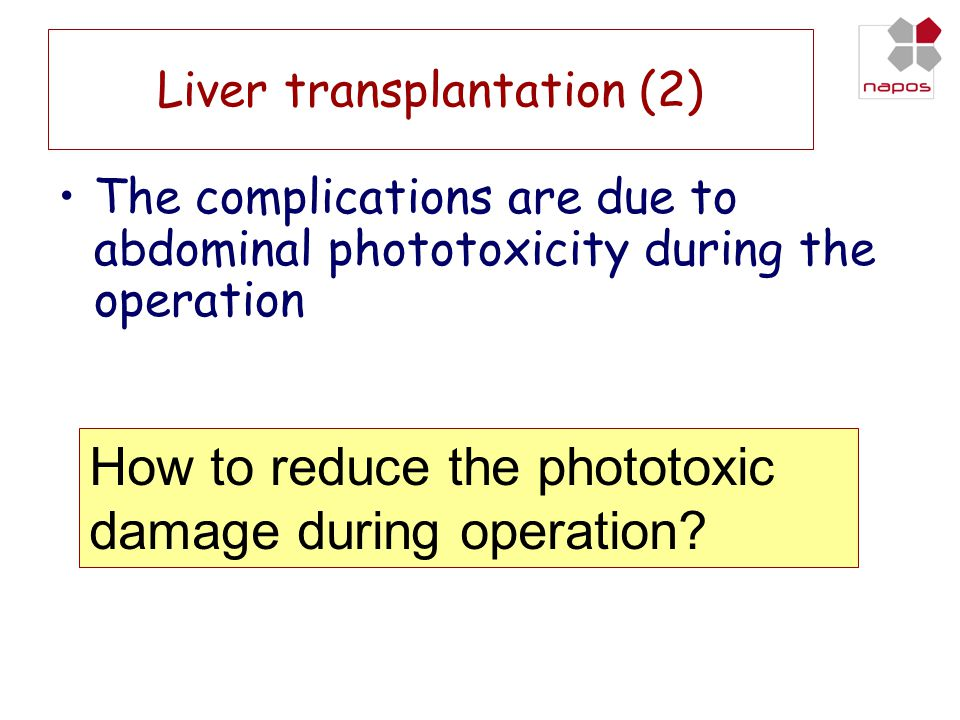Liver transplantation (2) •The complications are due to abdominal phototoxicity during the operation How to reduce the phototoxic damage during operation?