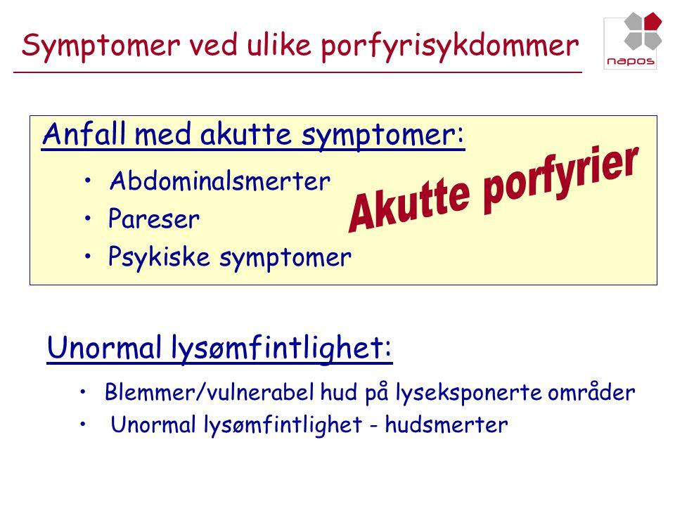 Symptomer ved ulike porfyrisykdommer •Abdominalsmerter •Pareser •Psykiske symptomer • Blemmer/vulnerabel hud på lyseksponerte områder • Unormal lysømf